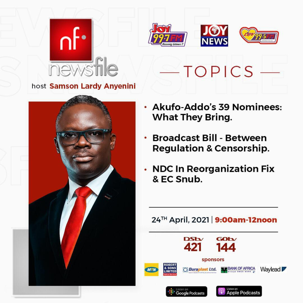 Playback: Newsfile discusses Akufo-Addo's deputy ministerial nominees, Broadcast Bill and NDC in reorganisation fix