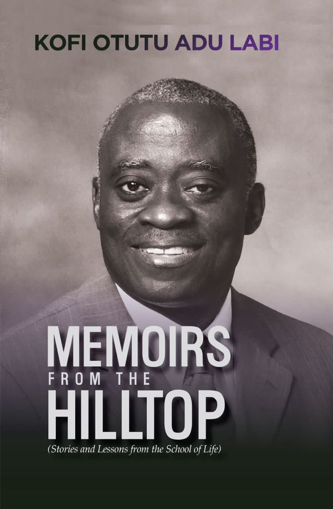 Book review: 'Memoirs from the hilltop; Stories and lessons from the school of life' by Kofi Adu Labi